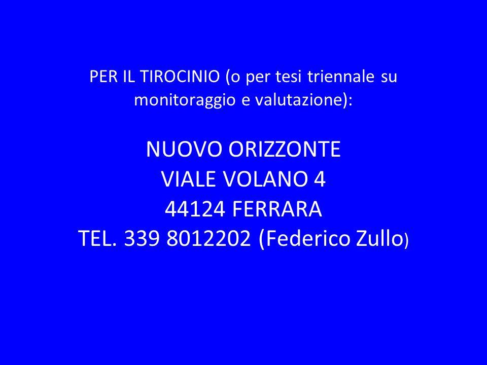 PER IL TIROCINIO (o per tesi triennale su monitoraggio e valutazione): NUOVO ORIZZONTE VIALE VOLANO 4 44124 FERRARA TEL. 339 8012202 (Federico Zullo )