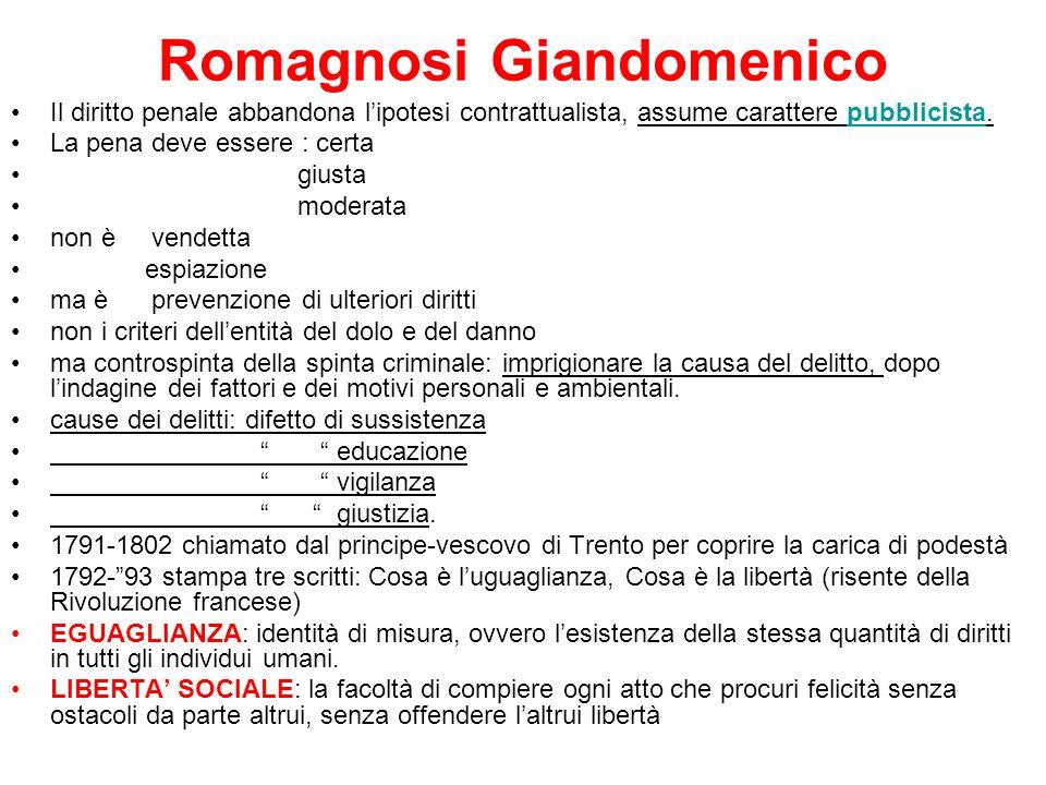 Romagnosi Giandomenico Il diritto penale abbandona lipotesi contrattualista, assume carattere pubblicista. La pena deve essere : certa giusta moderata