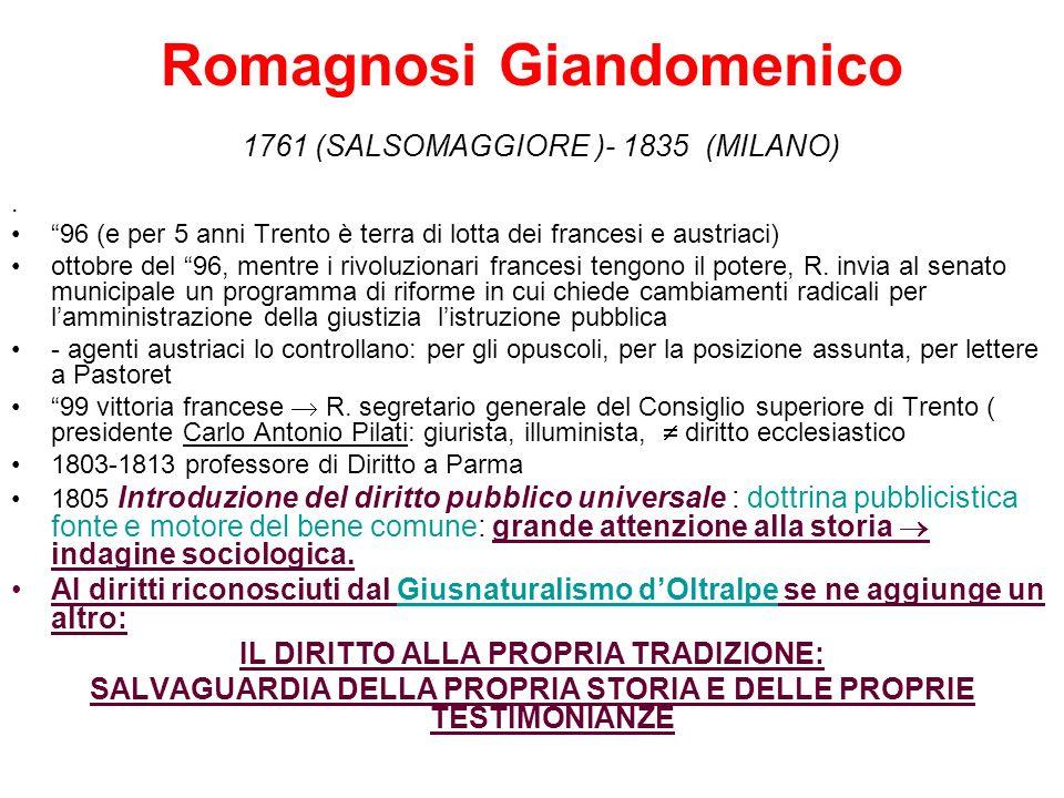 Romagnosi Giandomenico 1761 (SALSOMAGGIORE )- 1835 (MILANO). 96 (e per 5 anni Trento è terra di lotta dei francesi e austriaci) ottobre del 96, mentre