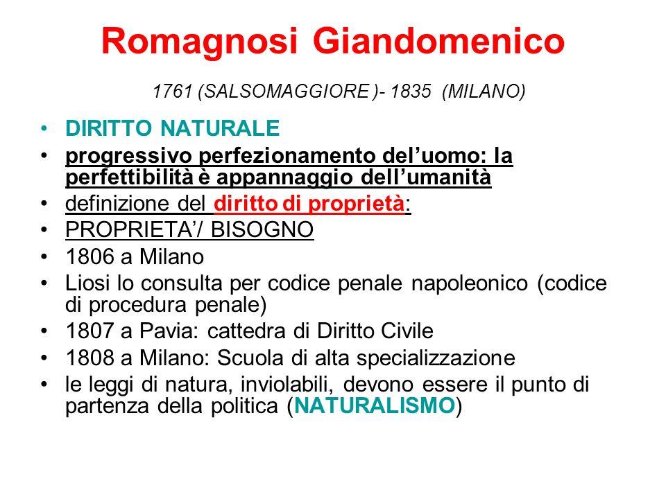 Romagnosi Giandomenico 1761 (SALSOMAGGIORE )- 1835 (MILANO) DIRITTO NATURALE progressivo perfezionamento deluomo: la perfettibilità è appannaggio dell