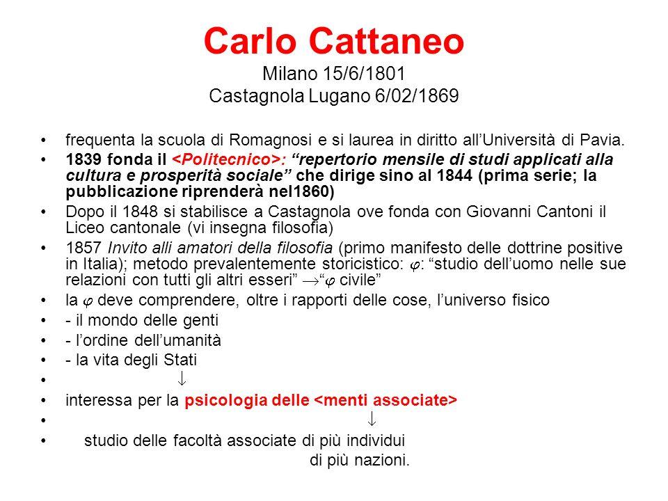 Carlo Cattaneo Milano 15/6/1801 Castagnola Lugano 6/02/1869 frequenta la scuola di Romagnosi e si laurea in diritto allUniversità di Pavia. 1839 fonda
