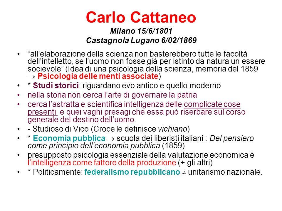 Carlo Cattaneo Milano 15/6/1801 Castagnola Lugano 6/02/1869 allelaborazione della scienza non basterebbero tutte le facoltà dellintelletto, se luomo n