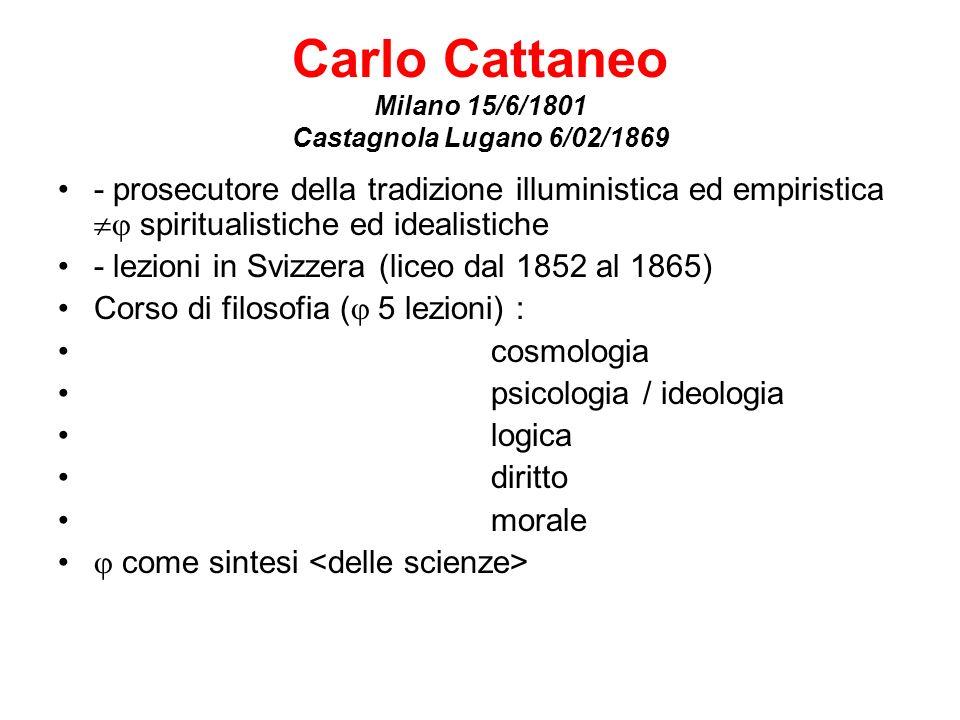 Carlo Cattaneo Milano 15/6/1801 Castagnola Lugano 6/02/1869 - prosecutore della tradizione illuministica ed empiristica spiritualistiche ed idealistic
