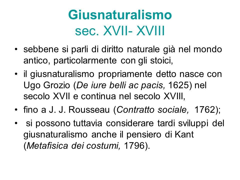 Giusnaturalismo sec. XVII- XVIII sebbene si parli di diritto naturale già nel mondo antico, particolarmente con gli stoici, il giusnaturalismo propria