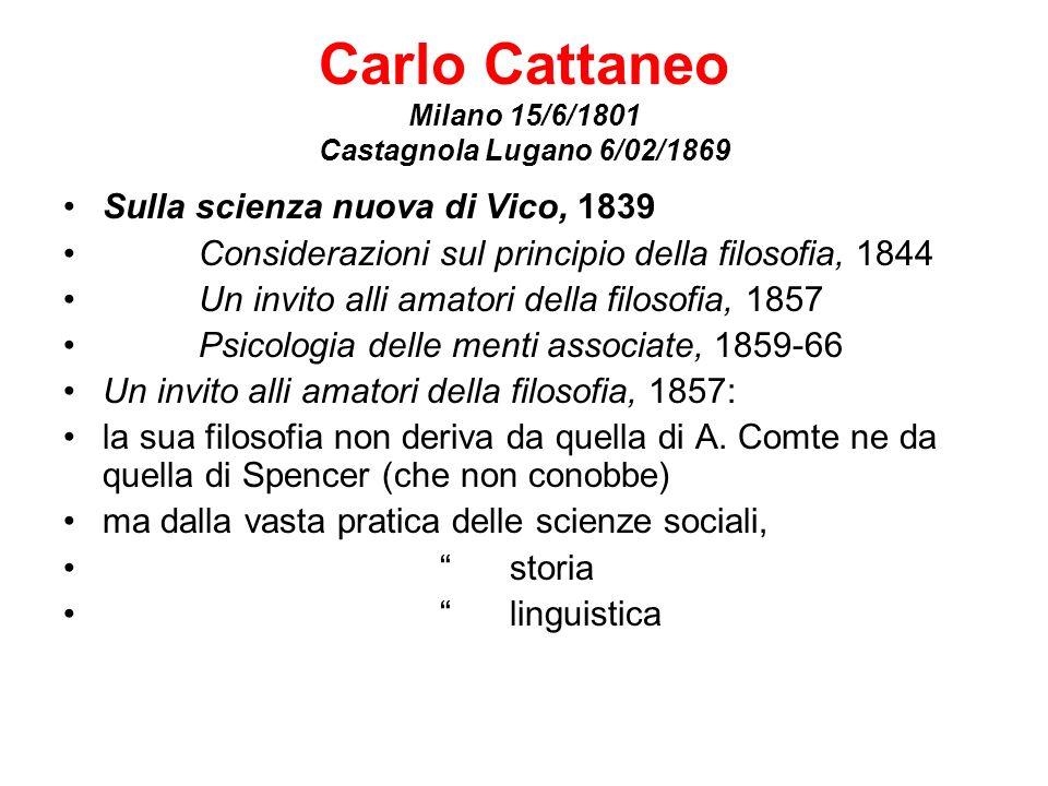 Carlo Cattaneo Milano 15/6/1801 Castagnola Lugano 6/02/1869 Sulla scienza nuova di Vico, 1839 Considerazioni sul principio della filosofia, 1844 Un in