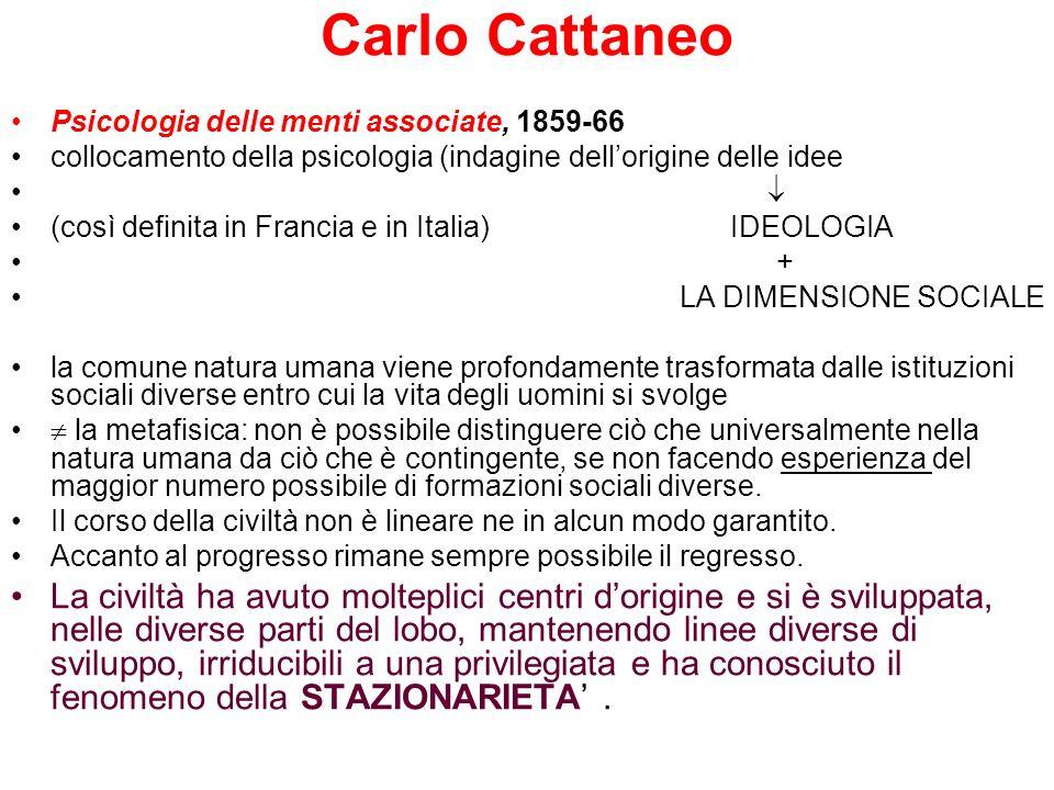 Carlo Cattaneo Psicologia delle menti associate, 1859-66 collocamento della psicologia (indagine dellorigine delle idee (così definita in Francia e in
