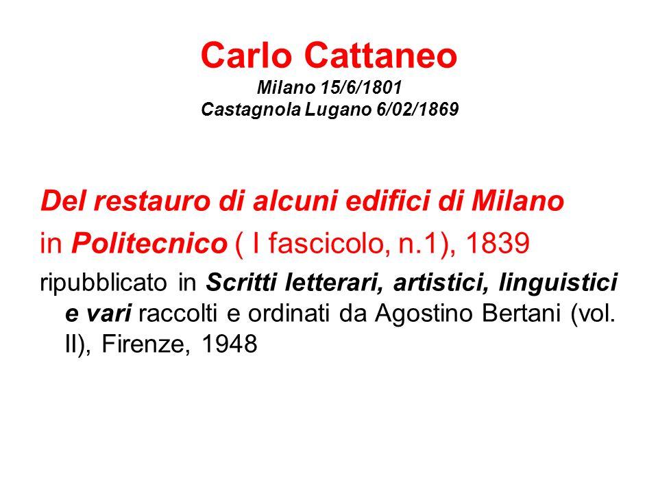 Carlo Cattaneo Milano 15/6/1801 Castagnola Lugano 6/02/1869 Del restauro di alcuni edifici di Milano in Politecnico ( I fascicolo, n.1), 1839 ripubbli