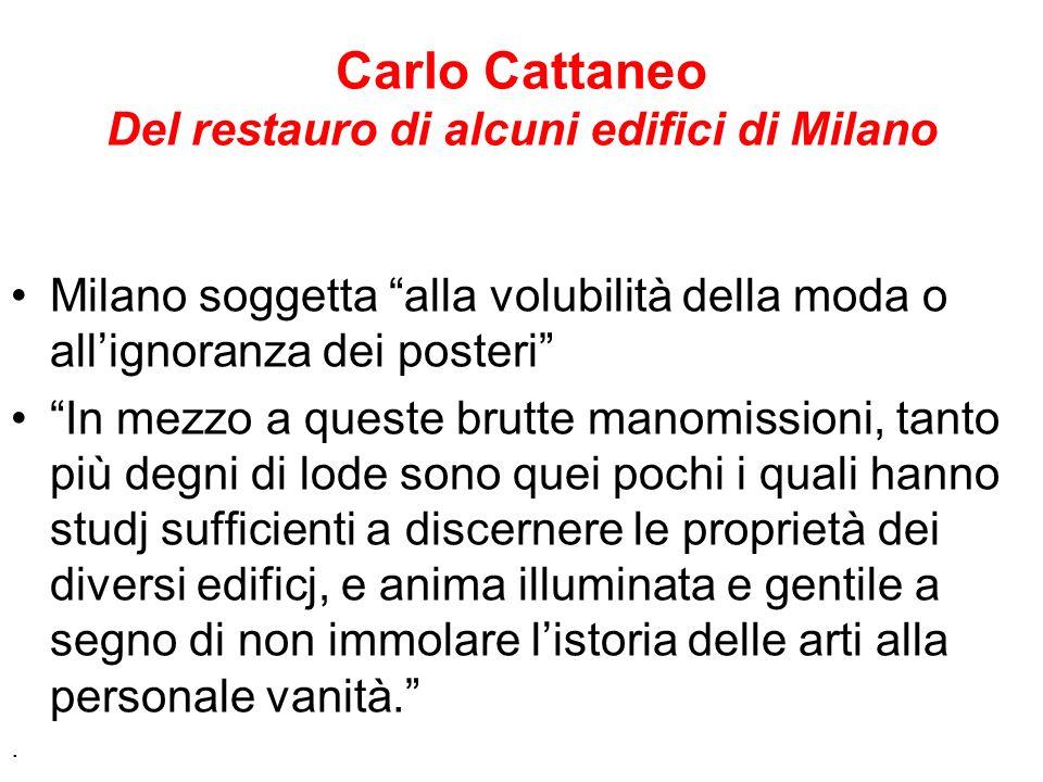 Carlo Cattaneo Del restauro di alcuni edifici di Milano Milano soggetta alla volubilità della moda o allignoranza dei posteri In mezzo a queste brutte