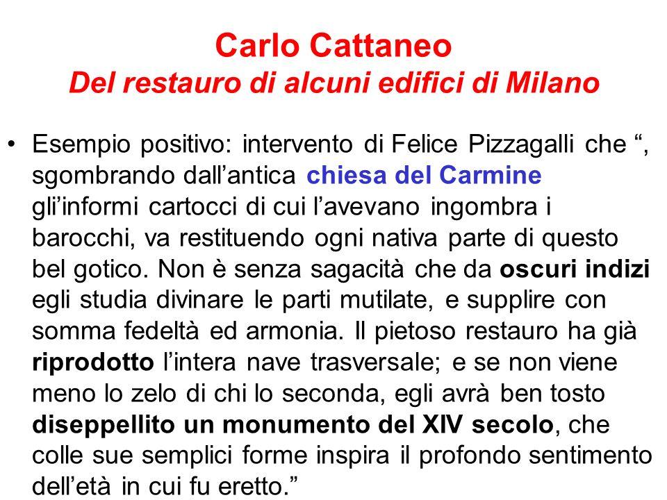 Carlo Cattaneo Del restauro di alcuni edifici di Milano Esempio positivo: intervento di Felice Pizzagalli che, sgombrando dallantica chiesa del Carmin