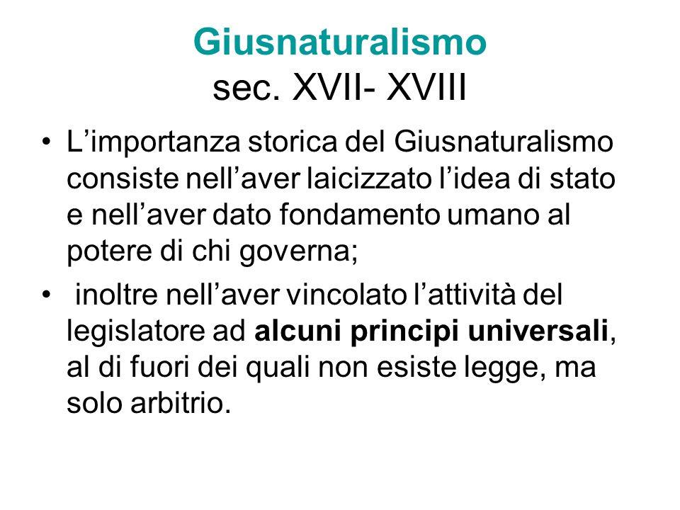 Giusnaturalismo sec. XVII- XVIII Limportanza storica del Giusnaturalismo consiste nellaver laicizzato lidea di stato e nellaver dato fondamento umano