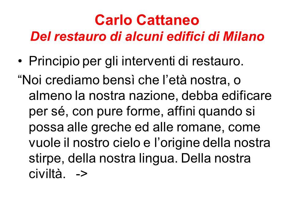 Carlo Cattaneo Del restauro di alcuni edifici di Milano Principio per gli interventi di restauro. Noi crediamo bensì che letà nostra, o almeno la nost