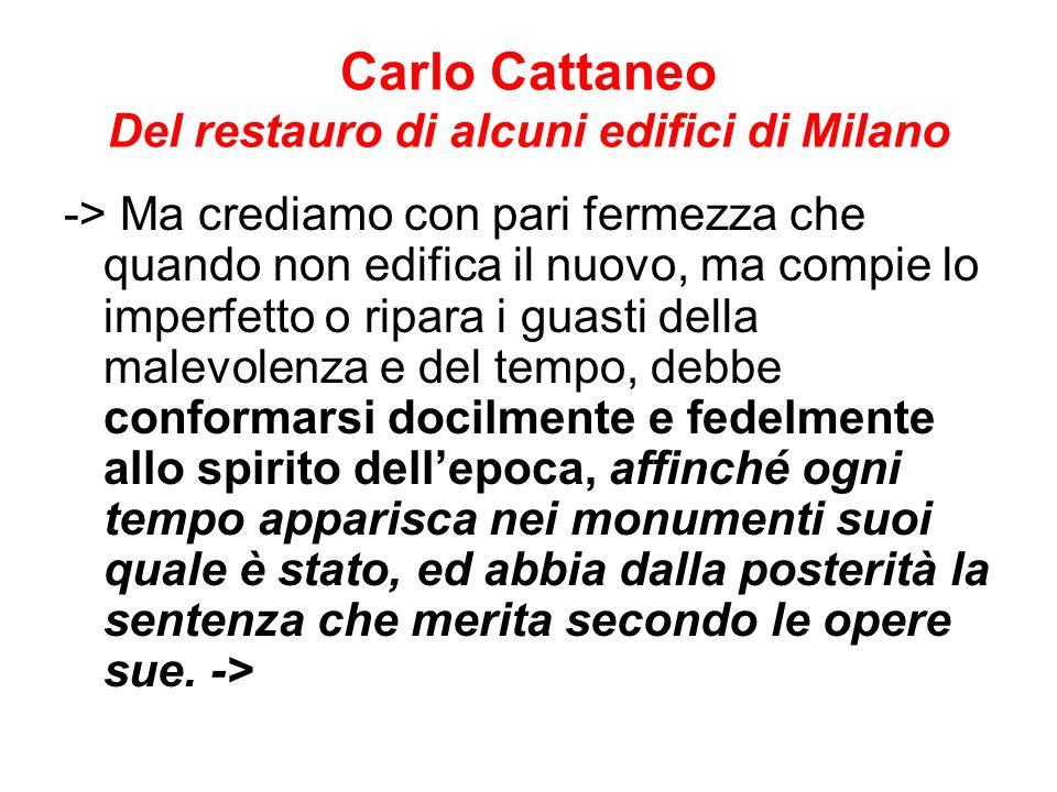 Carlo Cattaneo Del restauro di alcuni edifici di Milano -> Ma crediamo con pari fermezza che quando non edifica il nuovo, ma compie lo imperfetto o ri