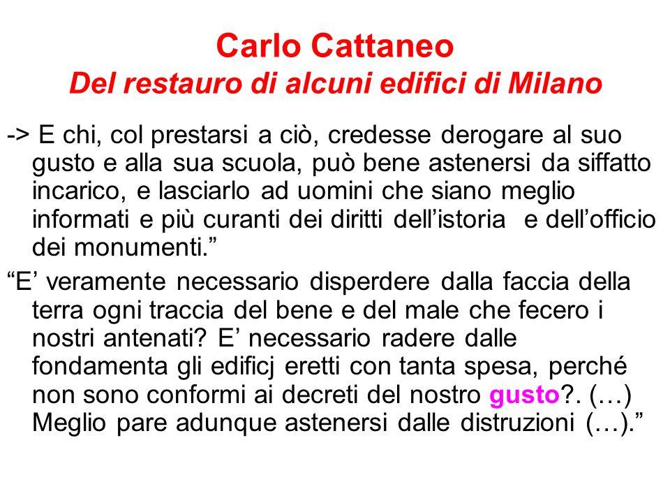 Carlo Cattaneo Del restauro di alcuni edifici di Milano -> E chi, col prestarsi a ciò, credesse derogare al suo gusto e alla sua scuola, può bene aste