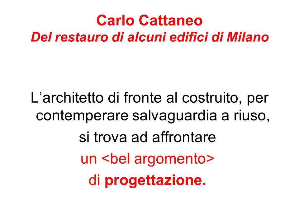Carlo Cattaneo Del restauro di alcuni edifici di Milano Larchitetto di fronte al costruito, per contemperare salvaguardia a riuso, si trova ad affrontare un di progettazione.
