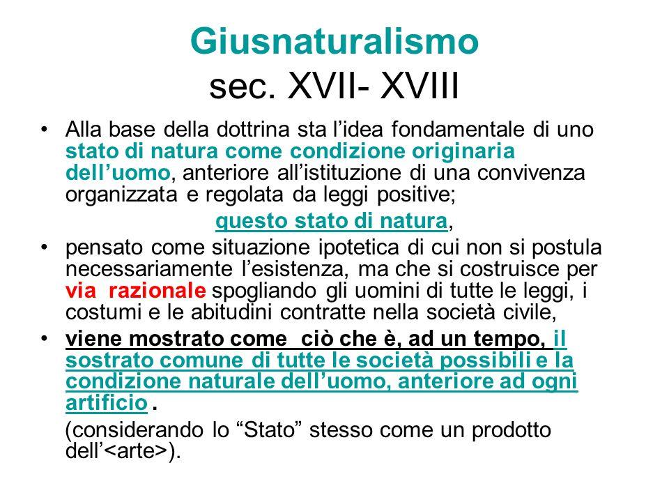 Giusnaturalismo sec. XVII- XVIII Alla base della dottrina sta lidea fondamentale di uno stato di natura come condizione originaria delluomo, anteriore