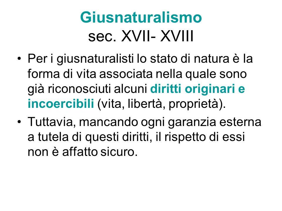 Giusnaturalismo sec. XVII- XVIII Per i giusnaturalisti lo stato di natura è la forma di vita associata nella quale sono già riconosciuti alcuni diritt