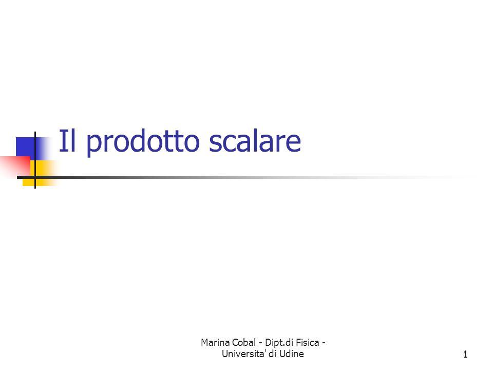 Marina Cobal - Dipt.di Fisica - Universita' di Udine1 Il prodotto scalare
