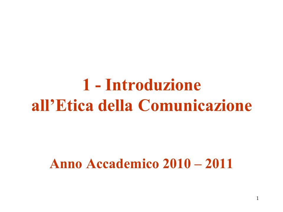 1 1 - Introduzione allEtica della Comunicazione Anno Accademico 2010 – 2011