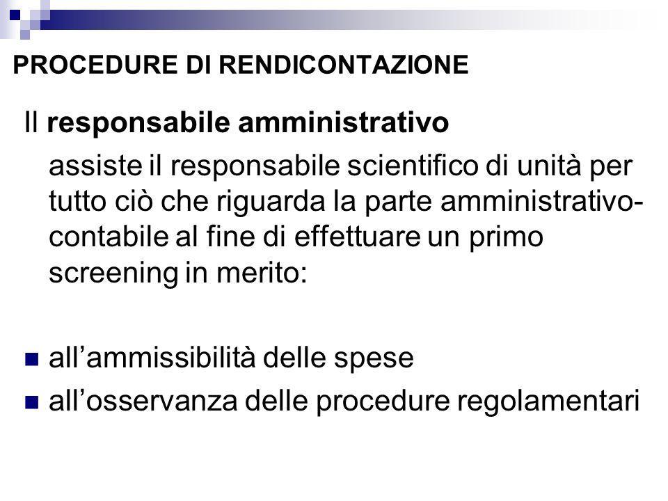 PROCEDURE DI RENDICONTAZIONE Il responsabile amministrativo assiste il responsabile scientifico di unità per tutto ciò che riguarda la parte amministr