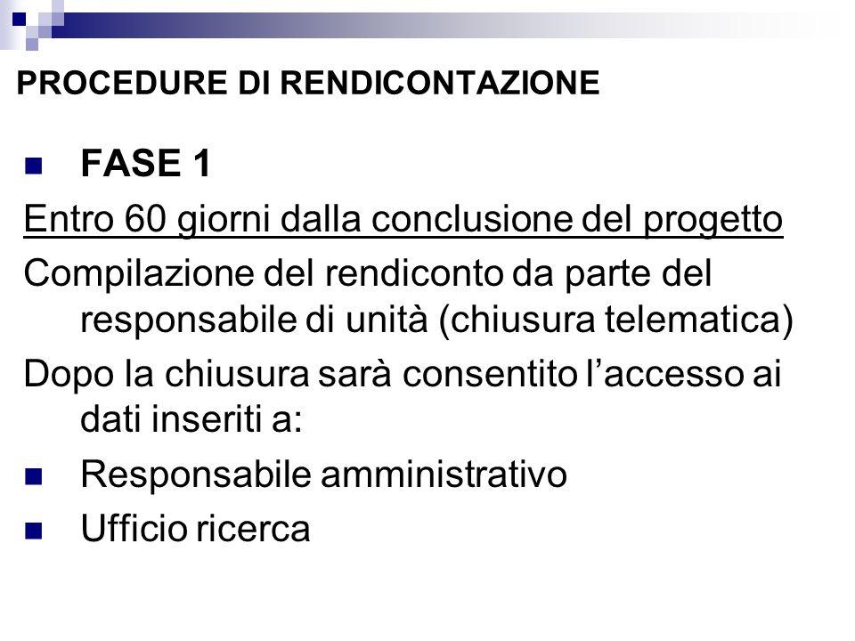 PROCEDURE DI RENDICONTAZIONE FASE 1 Entro 60 giorni dalla conclusione del progetto Compilazione del rendiconto da parte del responsabile di unità (chi