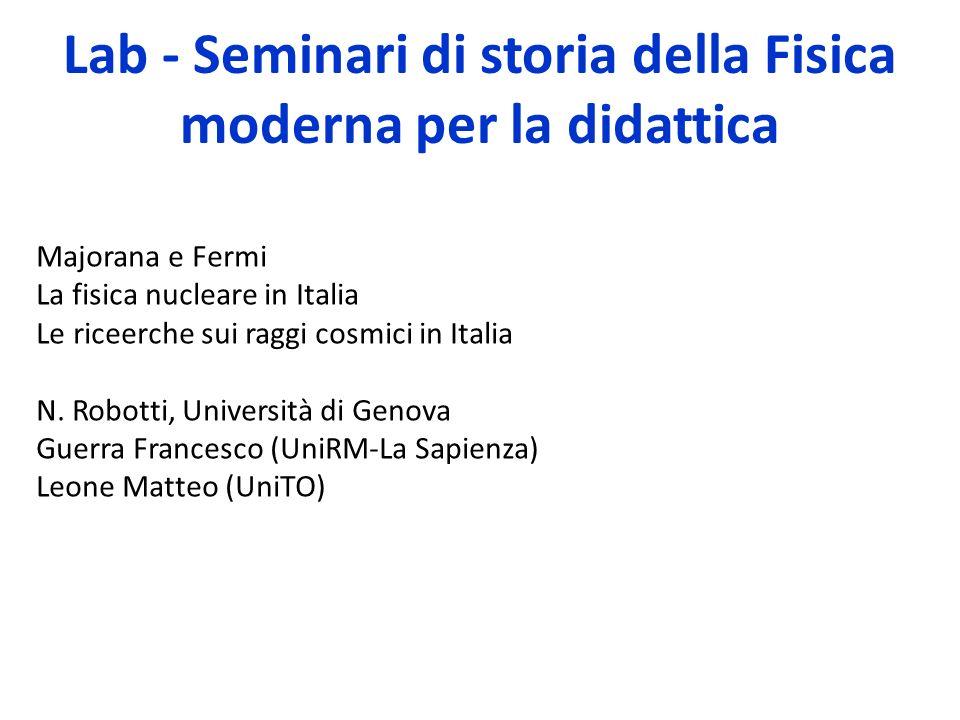 Lab - Seminari di storia della Fisica moderna per la didattica Majorana e Fermi La fisica nucleare in Italia Le riceerche sui raggi cosmici in Italia