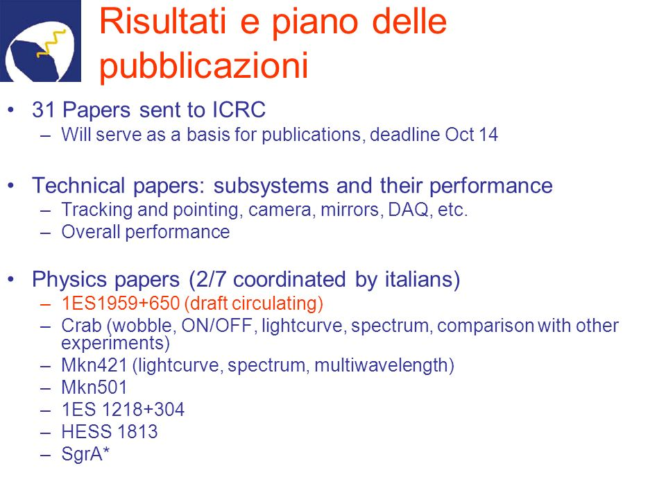 Risultati e piano delle pubblicazioni 31 Papers sent to ICRC –Will serve as a basis for publications, deadline Oct 14 Technical papers: subsystems and their performance –Tracking and pointing, camera, mirrors, DAQ, etc.