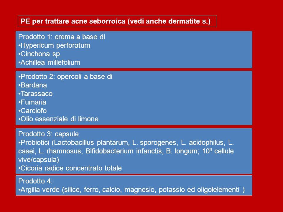 PE per trattare acne seborroica (vedi anche dermatite s.) Prodotto 1: crema a base di Hypericum perforatum Cinchona sp. Achillea millefolium Prodotto