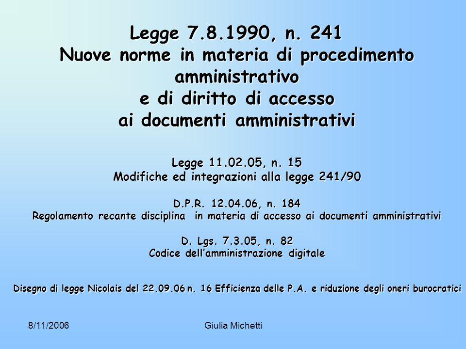 8/11/2006Giulia Michetti Legge 7.8.1990, n. 241 Nuove norme in materia di procedimento amministrativo e di diritto di accesso ai documenti amministrat