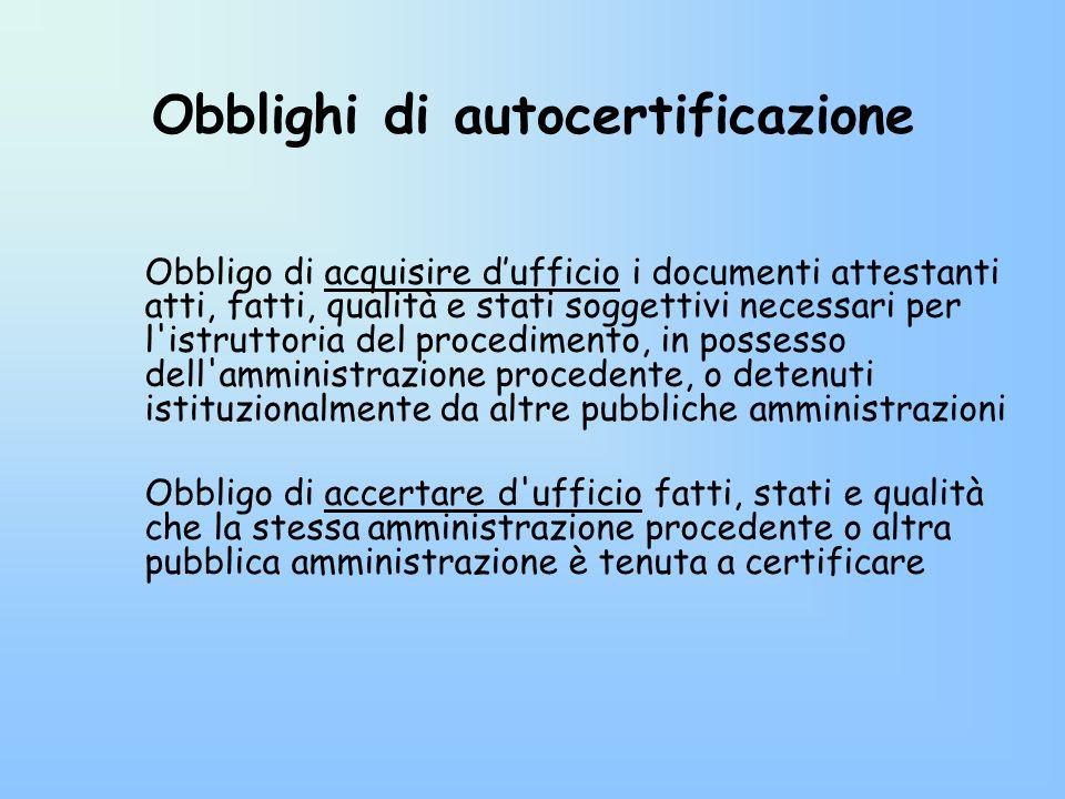Obblighi di autocertificazione Obbligo di acquisire dufficio i documenti attestanti atti, fatti, qualità e stati soggettivi necessari per l'istruttori
