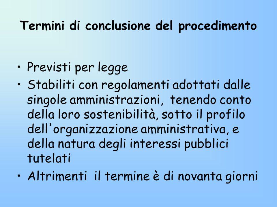 Termini di conclusione del procedimento Previsti per legge Stabiliti con regolamenti adottati dalle singole amministrazioni, tenendo conto della loro