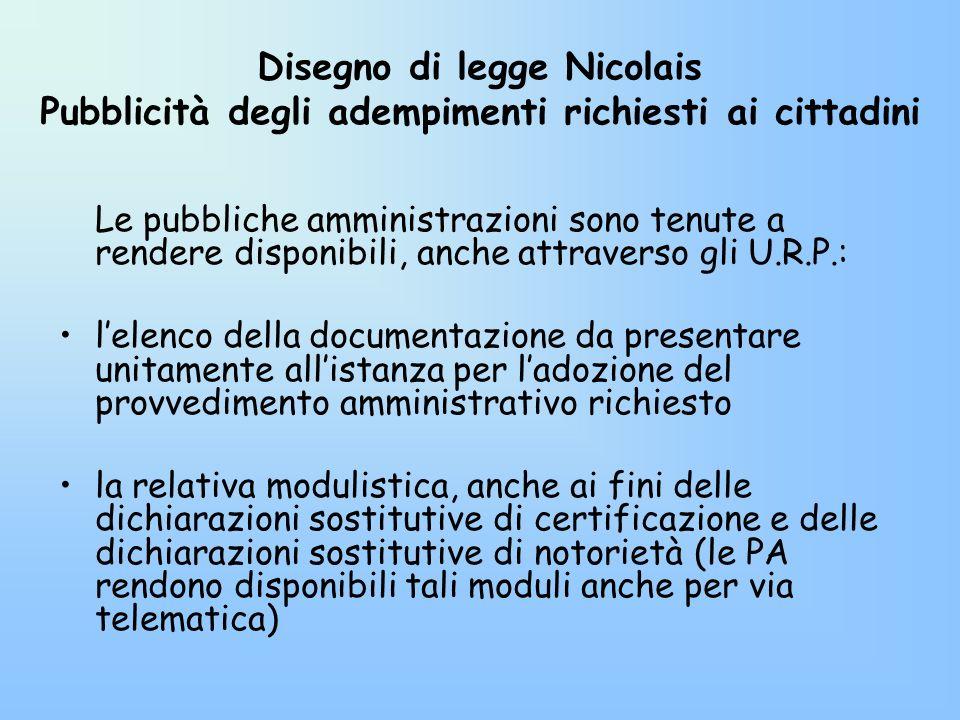 Disegno di legge Nicolais Pubblicità degli adempimenti richiesti ai cittadini Le pubbliche amministrazioni sono tenute a rendere disponibili, anche at
