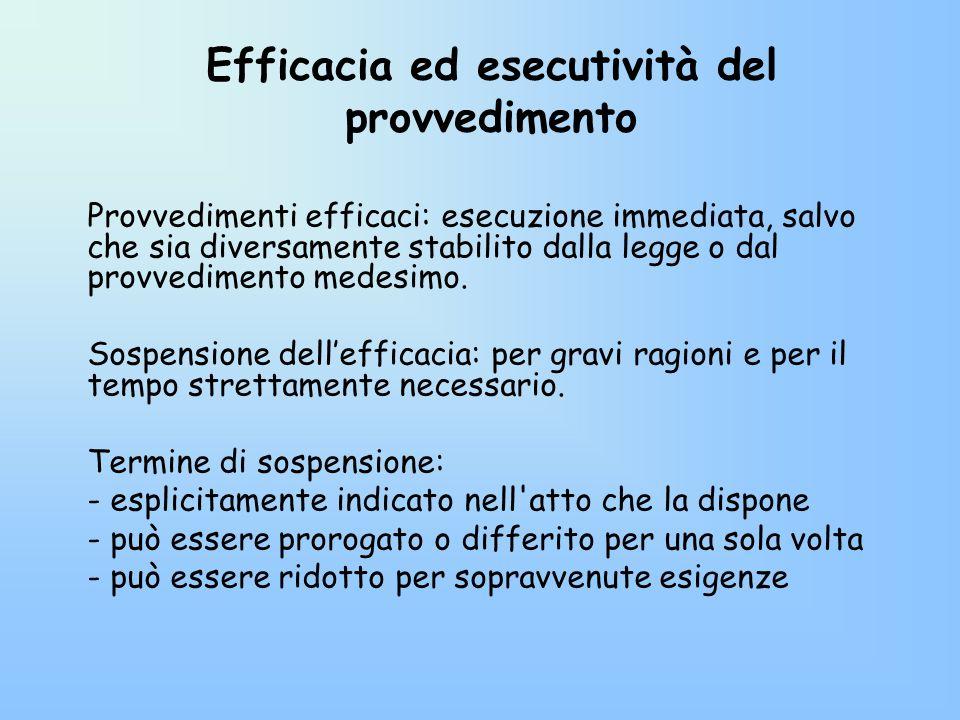 Efficacia ed esecutività del provvedimento Provvedimenti efficaci: esecuzione immediata, salvo che sia diversamente stabilito dalla legge o dal provve