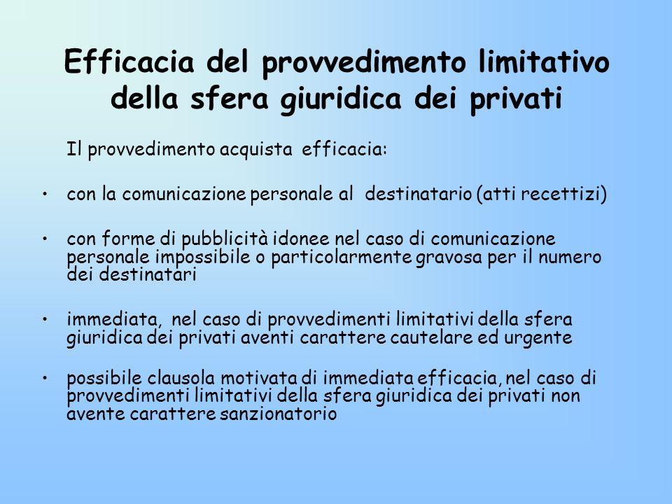 Efficacia del provvedimento limitativo della sfera giuridica dei privati Il provvedimento acquista efficacia: con la comunicazione personale al destin