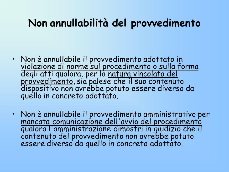 Non annullabilità del provvedimento Non è annullabile il provvedimento adottato in violazione di norme sul procedimento o sulla forma degli atti qualo