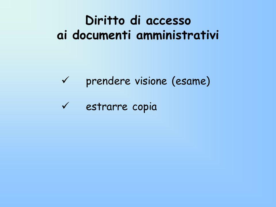 Diritto di accesso ai documenti amministrativi prendere visione (esame) estrarre copia