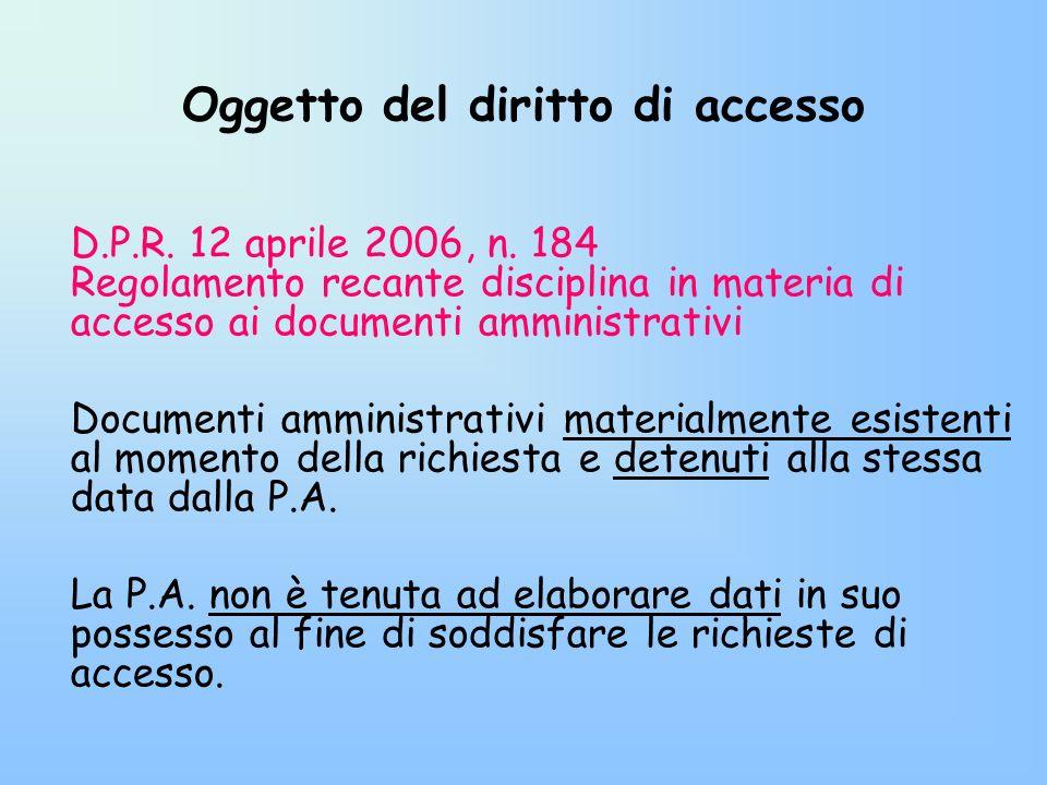Oggetto del diritto di accesso D.P.R. 12 aprile 2006, n. 184 Regolamento recante disciplina in materia di accesso ai documenti amministrativi Document