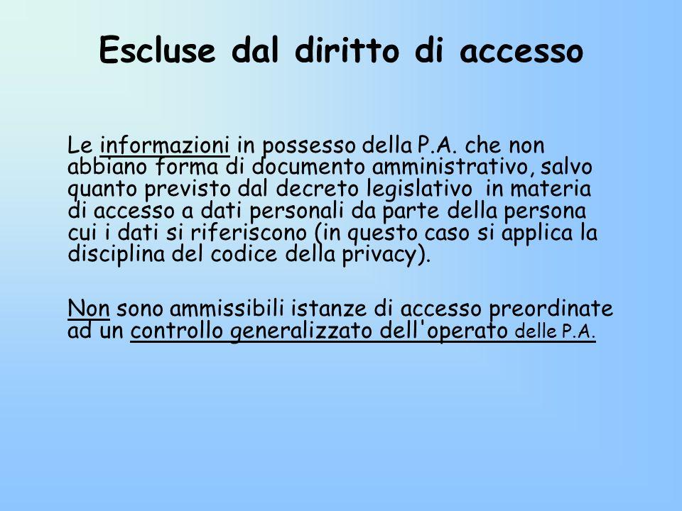 Escluse dal diritto di accesso Le informazioni in possesso della P.A. che non abbiano forma di documento amministrativo, salvo quanto previsto dal dec