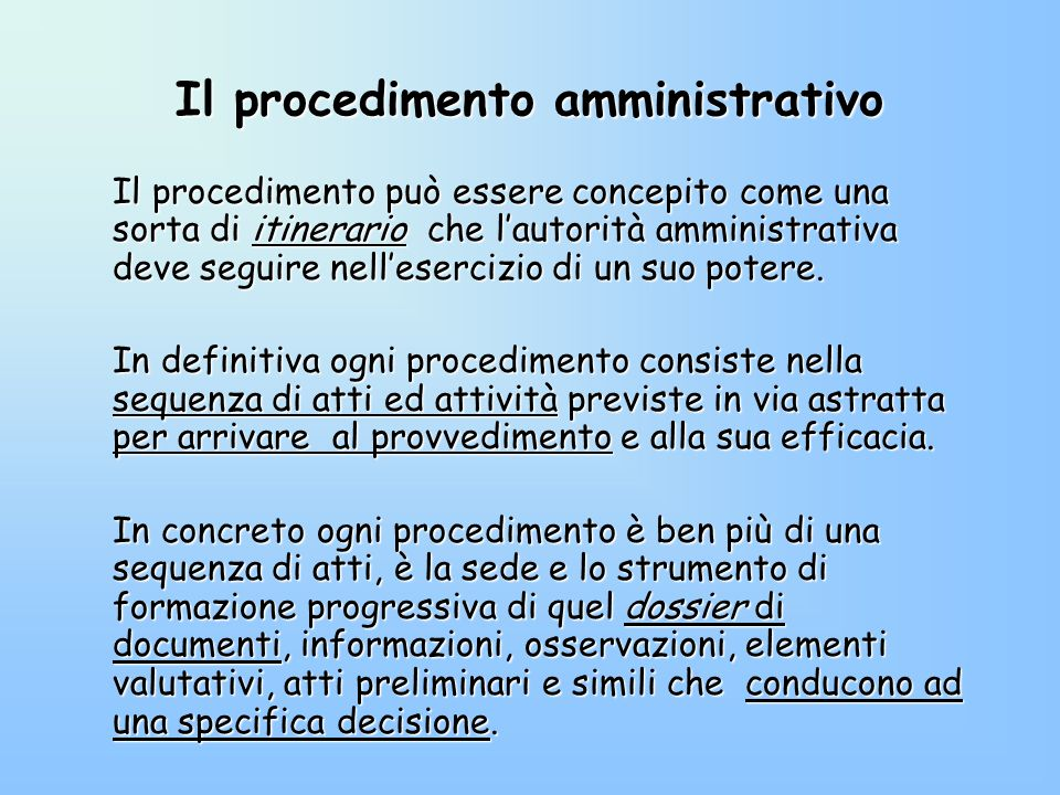 Il procedimento amministrativo Il procedimento può essere concepito come una sorta di itinerario che lautorità amministrativa deve seguire nelleserciz