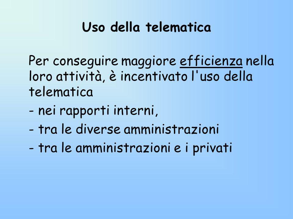 Uso della telematica Per conseguire maggiore efficienza nella loro attività, è incentivato l'uso della telematica - nei rapporti interni, - tra le div