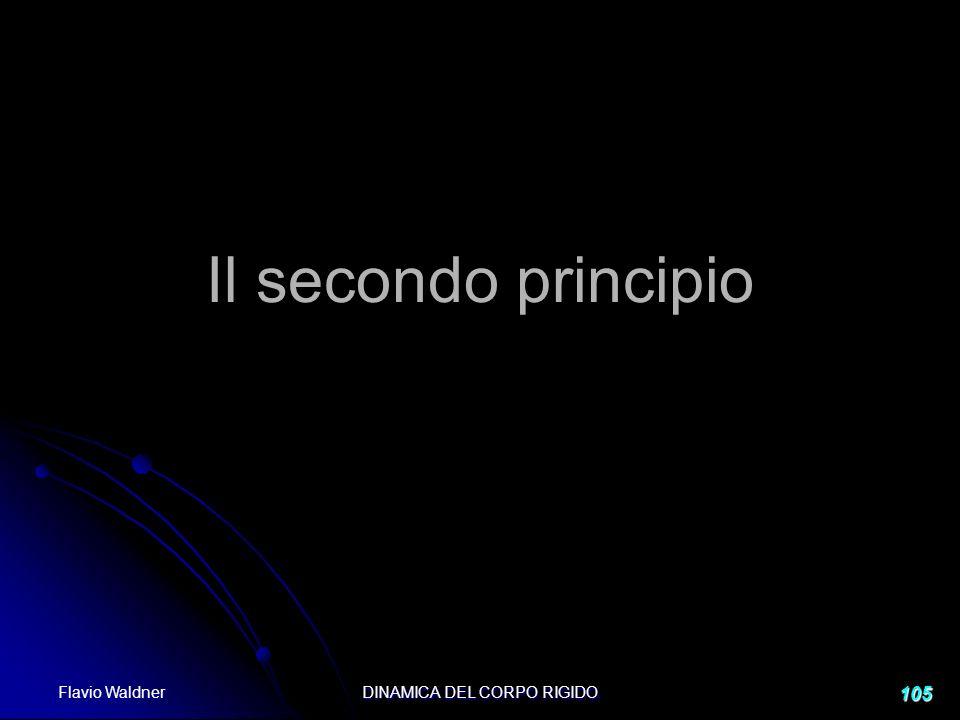 Flavio Waldner DINAMICA DEL CORPO RIGIDO 105 Il secondo principio