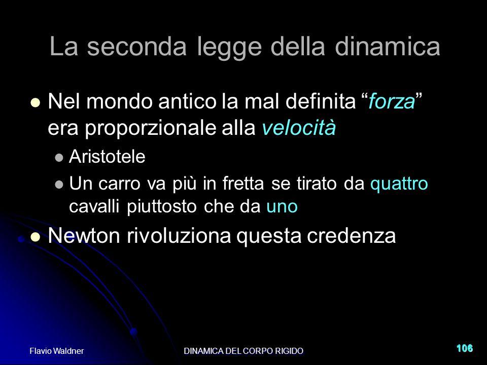Flavio WaldnerDINAMICA DEL CORPO RIGIDO 106 La seconda legge della dinamica Nel mondo antico la mal definita forza era proporzionale alla velocità Ari