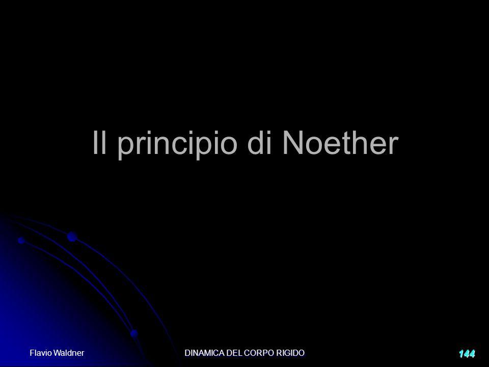 Flavio Waldner DINAMICA DEL CORPO RIGIDO 144 Il principio di Noether
