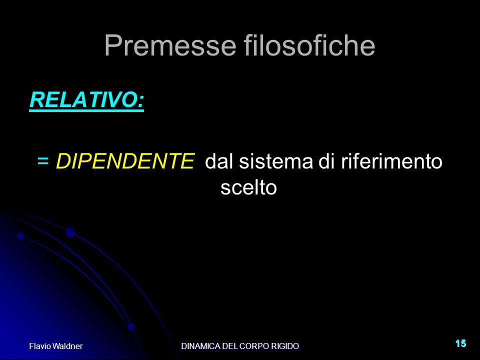 Flavio WaldnerDINAMICA DEL CORPO RIGIDO 15 Premesse filosofiche RELATIVO: = DIPENDENTE dal sistema di riferimento scelto