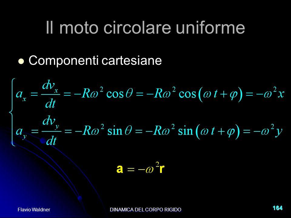 Flavio WaldnerDINAMICA DEL CORPO RIGIDO 164 Il moto circolare uniforme Componenti cartesiane