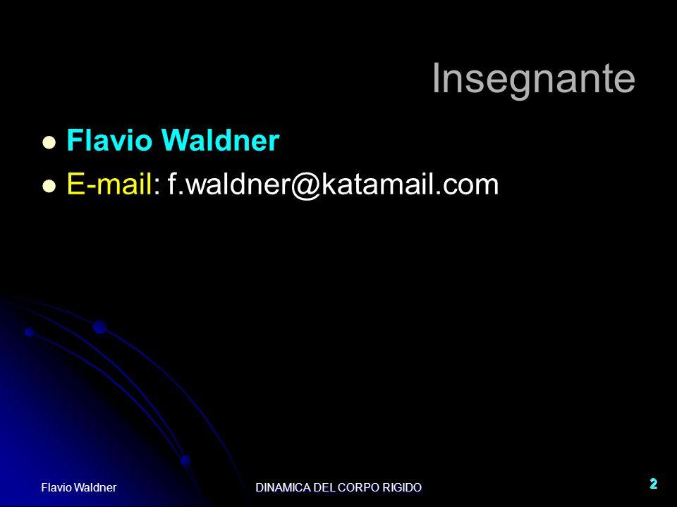 Flavio WaldnerDINAMICA DEL CORPO RIGIDO 2 Insegnante Flavio Waldner E-mail: f.waldner@katamail.com
