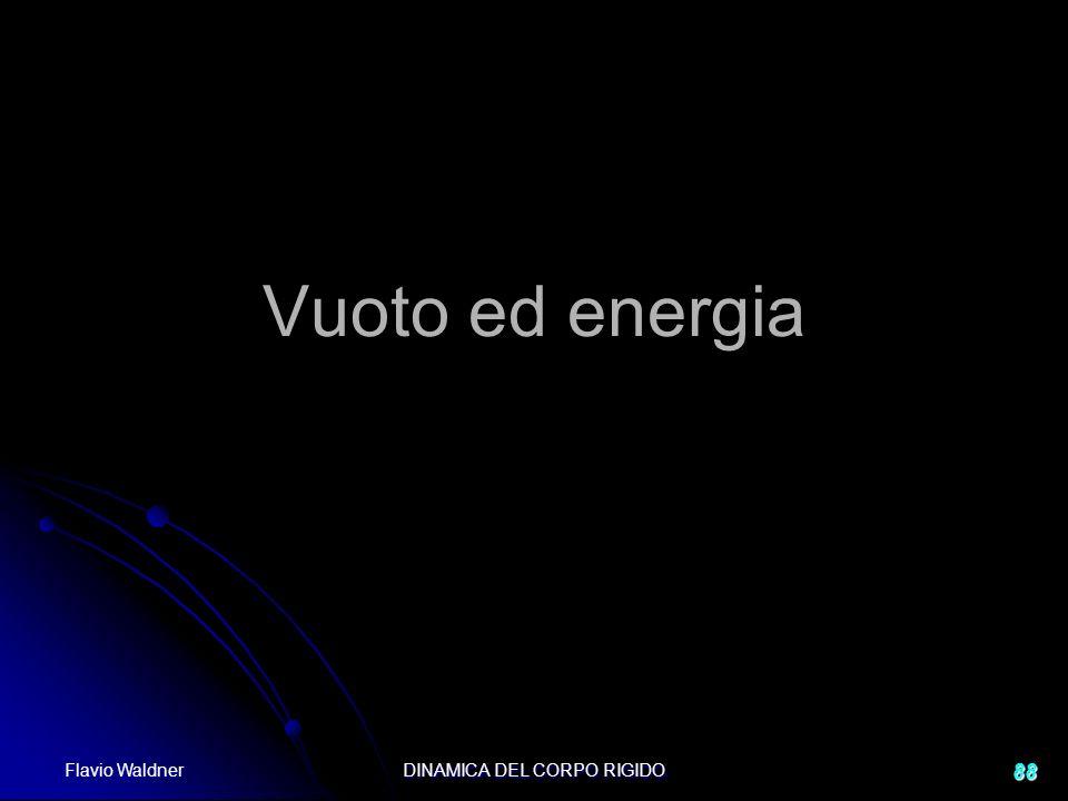 Flavio Waldner DINAMICA DEL CORPO RIGIDO 88 Vuoto ed energia