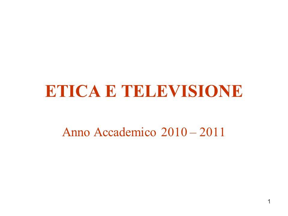 1 ETICA E TELEVISIONE Anno Accademico 2010 – 2011