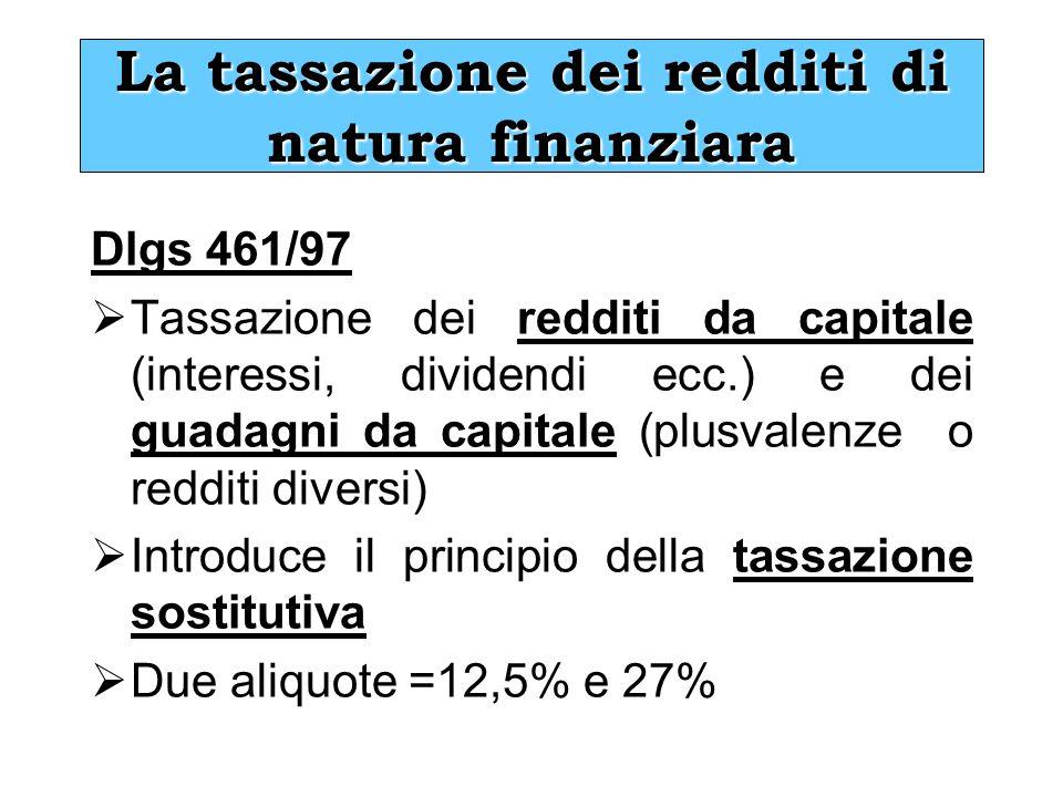 La tassazione dei redditi di natura finanziara Dlgs 461/97 Tassazione dei redditi da capitale (interessi, dividendi ecc.) e dei guadagni da capitale (