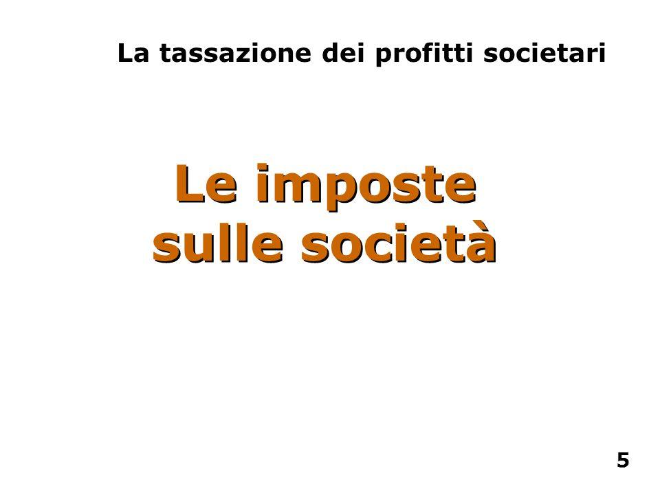 La tassazione dei profitti societari Le imposte sulle società 5