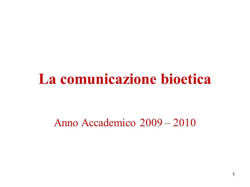 1 La comunicazione bioetica Anno Accademico 2009 – 2010